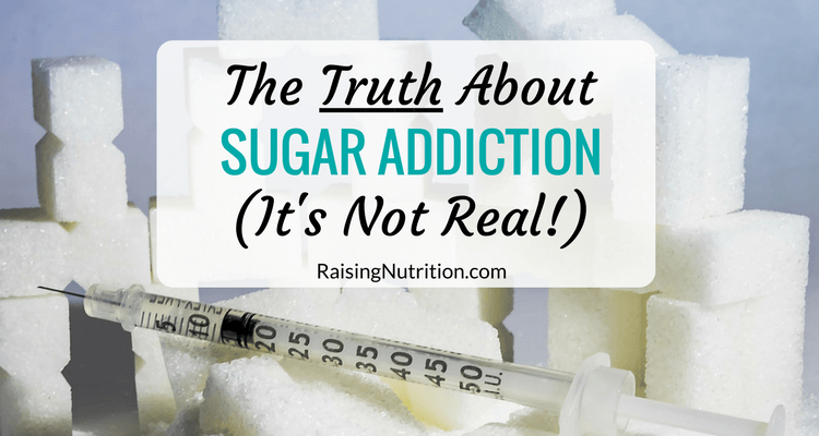https://raisingnutrition.com/sugar-addiction-not-real/